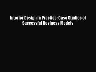 [PDF] Interior Design in Practice: Case Studies of Successful Business Models Free Books